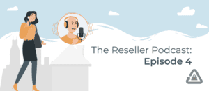 The Reseller Podcast: Episode 4